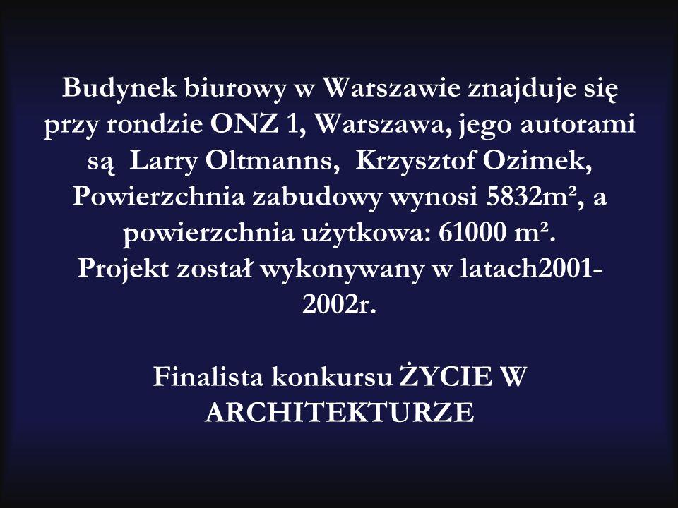Budynek biurowy w Warszawie znajduje się przy rondzie ONZ 1, Warszawa, jego autorami są Larry Oltmanns, Krzysztof Ozimek, Powierzchnia zabudowy wynosi