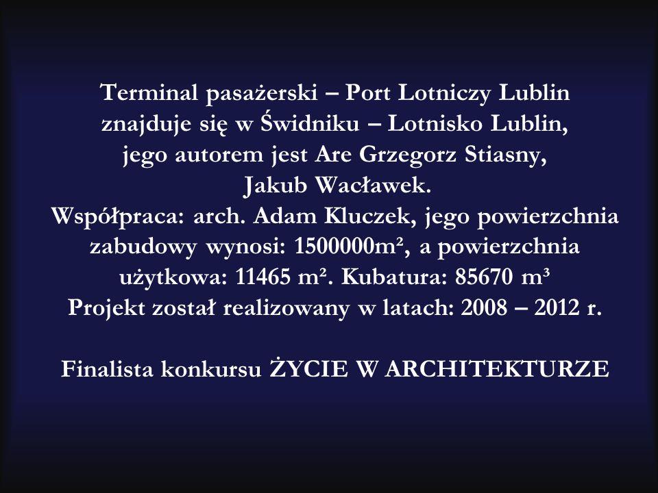 Terminal pasażerski – Port Lotniczy Lublin znajduje się w Świdniku – Lotnisko Lublin, jego autorem jest Are Grzegorz Stiasny, Jakub Wacławek. Współpra