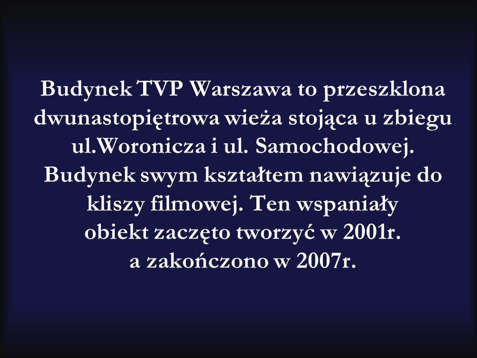 Budynek TVP Warszawa to przeszklona dwunastopiętrowa wieża stojąca u zbiegu ul.Woronicza i ul. Samochodowej. Budynek swym kształtem nawiązuje do klisz