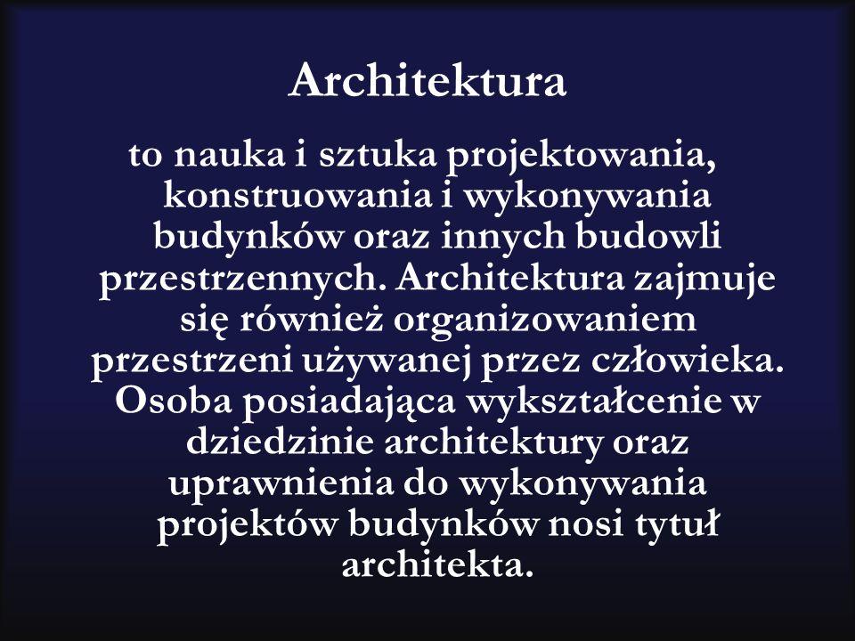 Architektura to nauka i sztuka projektowania, konstruowania i wykonywania budynków oraz innych budowli przestrzennych. Architektura zajmuje się równie