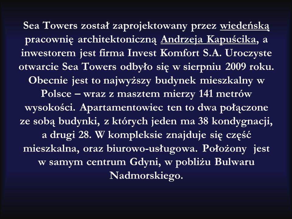 Sea Towers został zaprojektowany przez wiedeńską pracownię architektoniczną Andrzeja Kapuścika, a inwestorem jest firma Invest Komfort S.A. Uroczyste