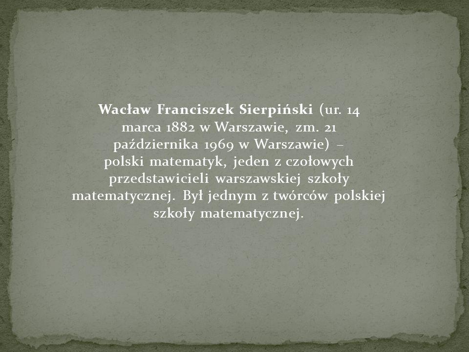 Wacław Franciszek Sierpiński (ur. 14 marca 1882 w Warszawie, zm. 21 października 1969 w Warszawie) – polski matematyk, jeden z czołowych przedstawicie