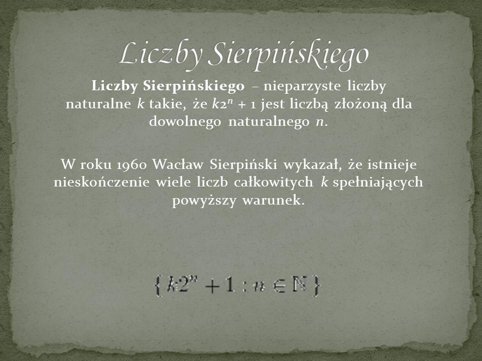 Liczby Sierpińskiego – nieparzyste liczby naturalne k takie, że k2 n + 1 jest liczbą złożoną dla dowolnego naturalnego n. W roku 1960 Wacław Sierpińsk