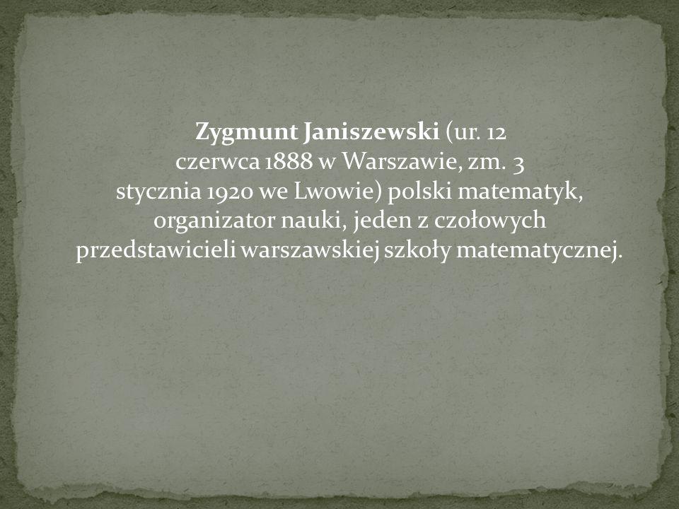 Zygmunt Janiszewski (ur. 12 czerwca 1888 w Warszawie, zm. 3 stycznia 1920 we Lwowie) polski matematyk, organizator nauki, jeden z czołowych przedstawi