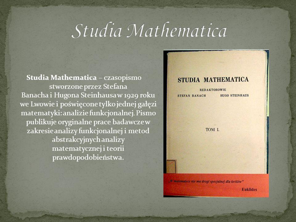 Studia Mathematica – czasopismo stworzone przez Stefana Banacha i Hugona Steinhausa w 1929 roku we Lwowie i poświęcone tylko jednej gałęzi matematyki: