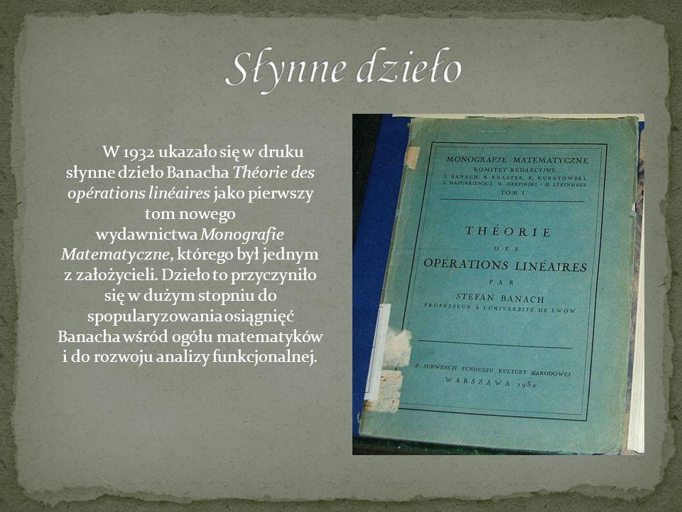 W 1932 ukazało się w druku słynne dzieło Banacha Théorie des opérations linéaires jako pierwszy tom nowego wydawnictwa Monografie Matematyczne, któreg