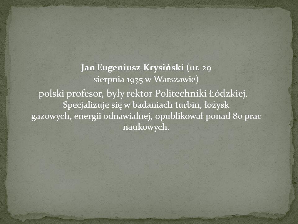 Jan Eugeniusz Krysiński (ur. 29 sierpnia 1935 w Warszawie) polski profesor, były rektor Politechniki Łódzkiej. Specjalizuje się w badaniach turbin, ło