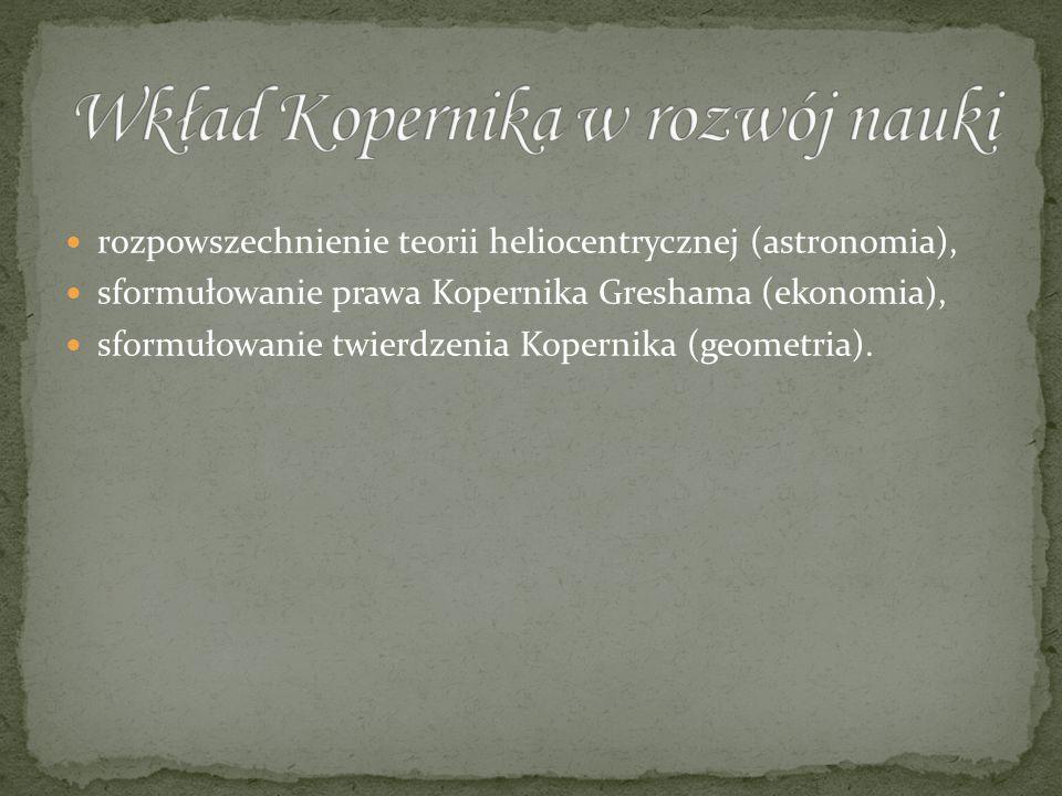 rozpowszechnienie teorii heliocentrycznej (astronomia), sformułowanie prawa Kopernika Greshama (ekonomia), sformułowanie twierdzenia Kopernika (geomet