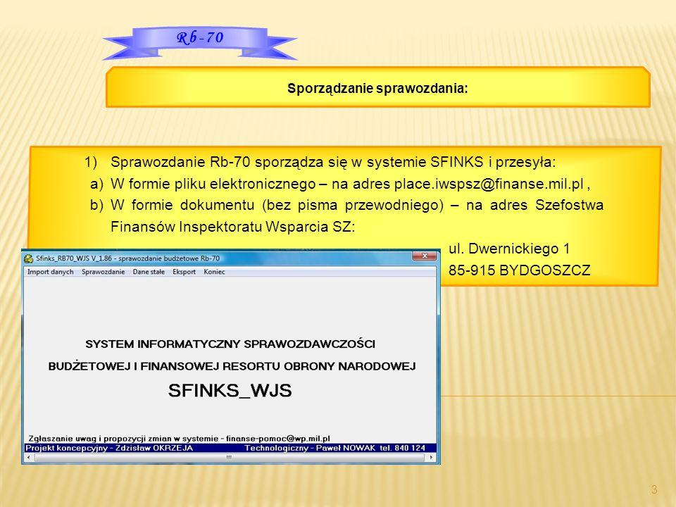 1)Sprawozdanie Rb-70 sporządza się w systemie SFINKS i przesyła: a)W formie pliku elektronicznego – na adres place.iwspsz@finanse.mil.pl, b)W formie d