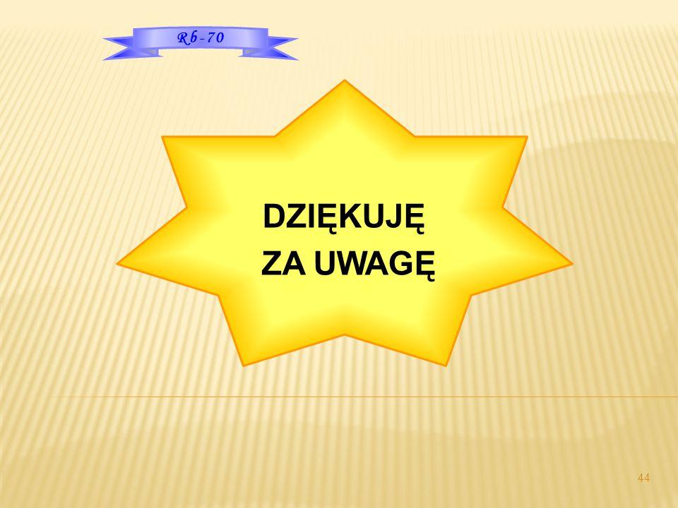 44 Rb-70 DZIĘKUJĘ ZA UWAGĘ