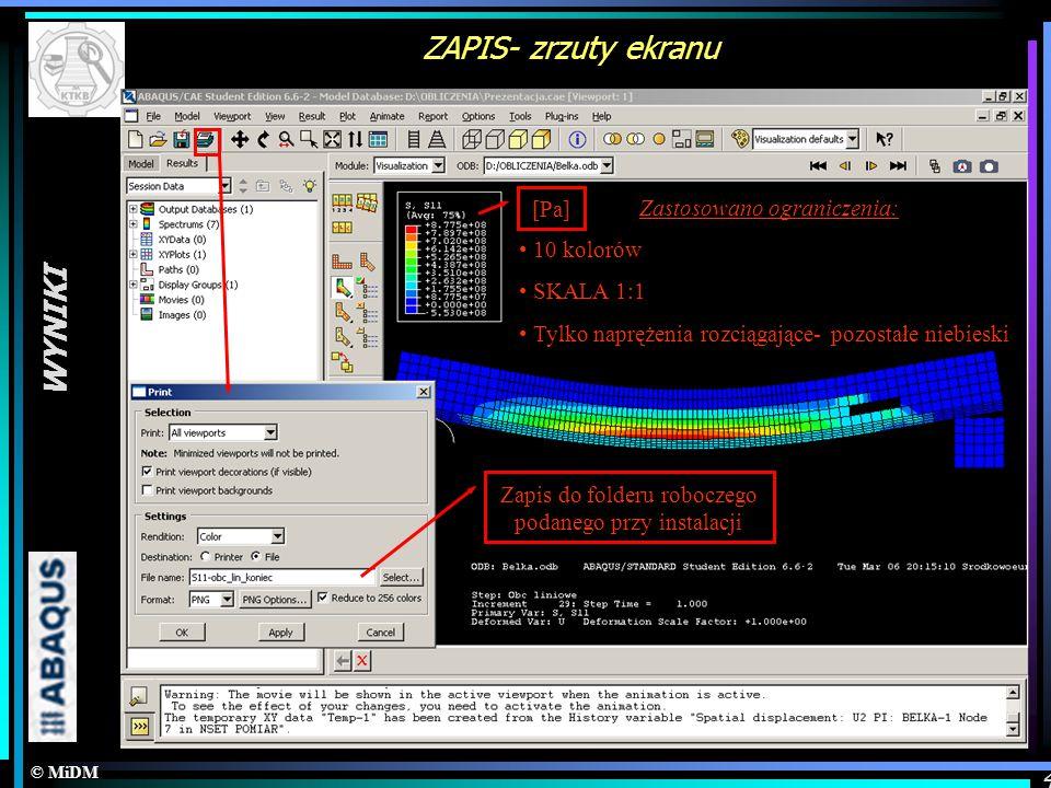 © MiDM WYNIKI 4 ZAPIS- zrzuty ekranu Zastosowano ograniczenia: 10 kolorów SKALA 1:1 Tylko naprężenia rozciągające- pozostałe niebieski Zapis do folder