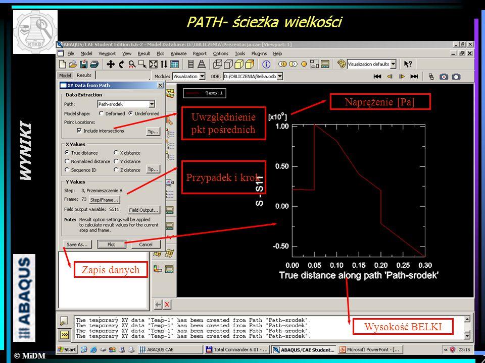 © MiDM WYNIKI 7 PATH- ścieżka wielkości Uwzględnienie pkt pośrednich Przypadek i krok Zapis danych Wysokość BELKI Naprężenie [Pa]