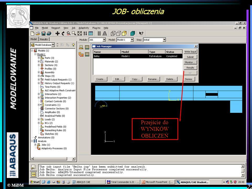 © MiDM MODELOWANIE 22 JOB- obliczenia Tworzenie obliczeń modelu Pełna analiza Wpisać ilość pamięci RAM komputera Generacja pliku (zaawansowane) Start
