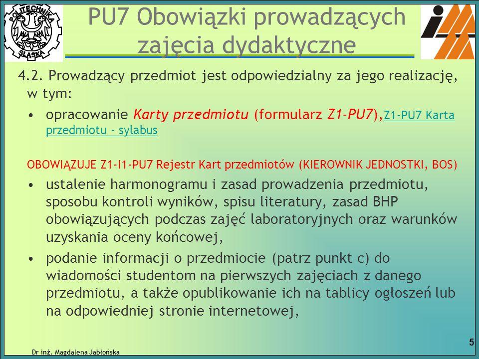 PU7 Obowiązki prowadzących zajęcia dydaktyczne 4.2. Prowadzący przedmiot jest odpowiedzialny za jego realizację, w tym: opracowanie Karty przedmiotu (