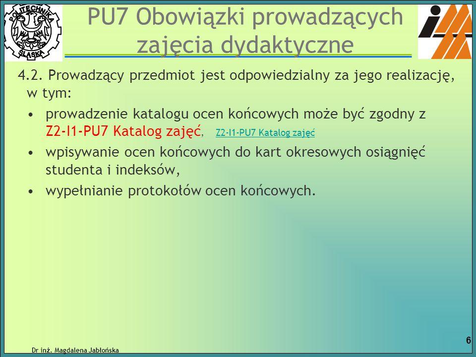 PU7 Obowiązki prowadzących zajęcia dydaktyczne 4.2. Prowadzący przedmiot jest odpowiedzialny za jego realizację, w tym: prowadzenie katalogu ocen końc