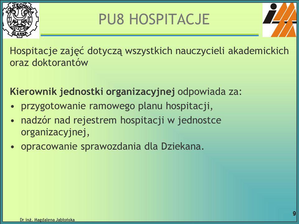 PU8 HOSPITACJE Hospitacje zajęć dotyczą wszystkich nauczycieli akademickich oraz doktorantów Kierownik jednostki organizacyjnej odpowiada za: przygoto