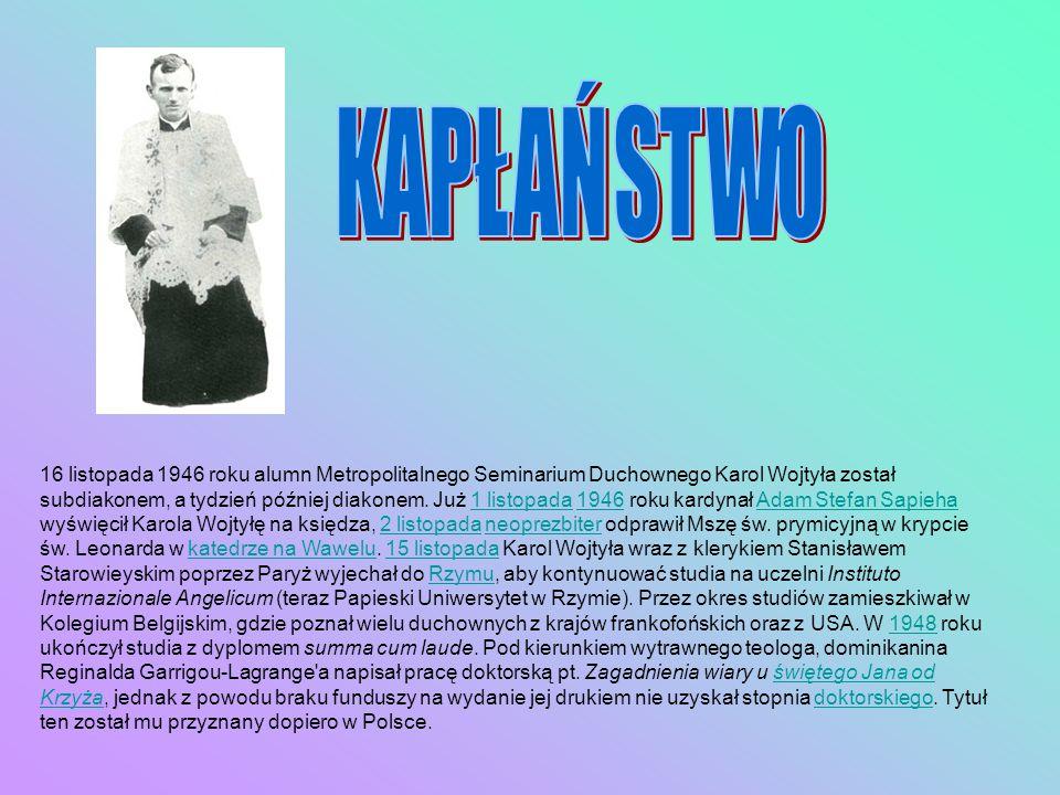 16 listopada 1946 roku alumn Metropolitalnego Seminarium Duchownego Karol Wojtyła został subdiakonem, a tydzień później diakonem. Już 1 listopada 1946