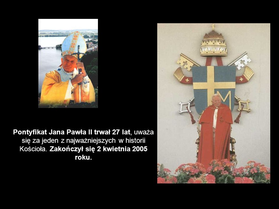 Pontyfikat Jana Pawła II trwał 27 lat, uważa się za jeden z najważniejszych w historii Kościoła. Zakończył się 2 kwietnia 2005 roku.