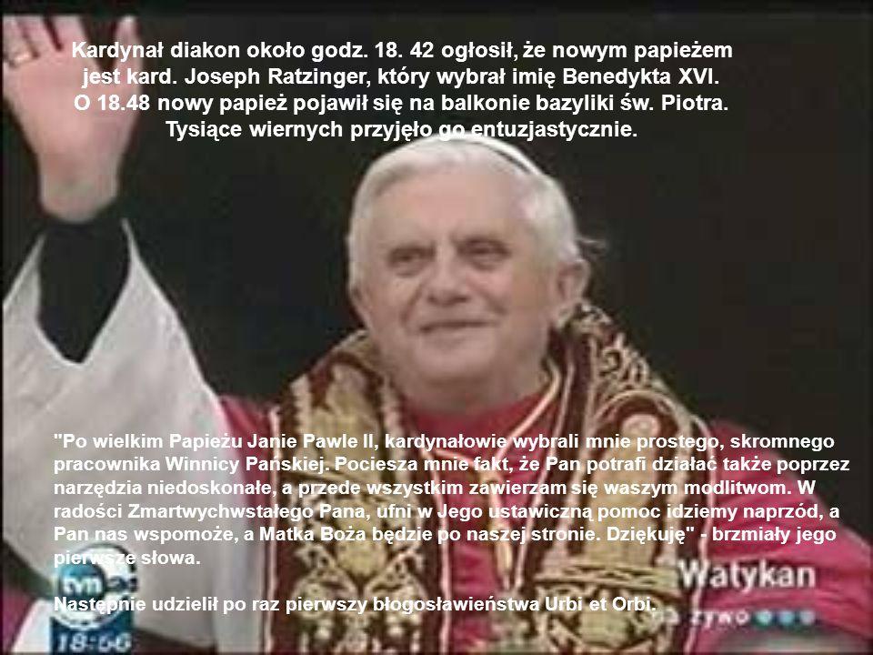 Kardynał diakon około godz. 18. 42 ogłosił, że nowym papieżem jest kard. Joseph Ratzinger, który wybrał imię Benedykta XVI. O 18.48 nowy papież pojawi