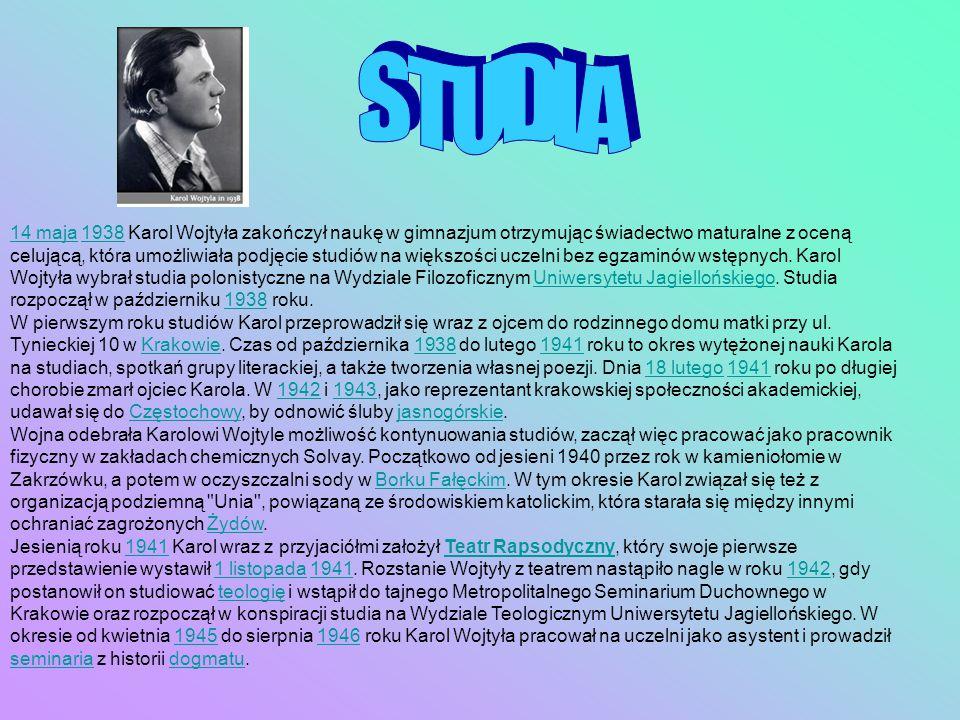 14 maja14 maja 1938 Karol Wojtyła zakończył naukę w gimnazjum otrzymując świadectwo maturalne z oceną celującą, która umożliwiała podjęcie studiów na