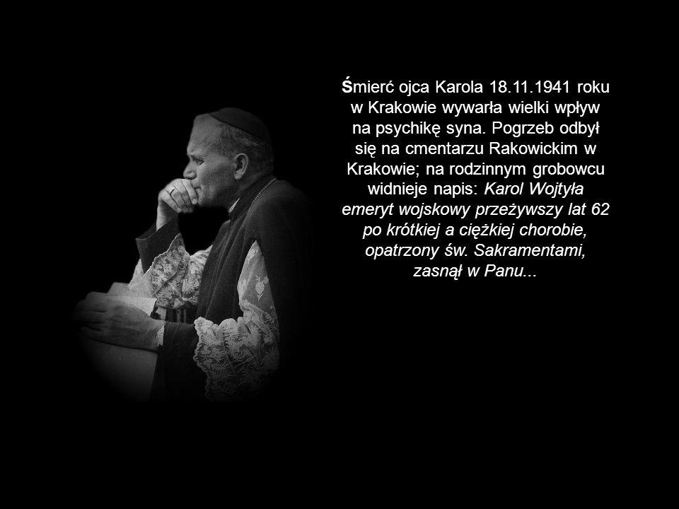 Śmierć ojca Karola 18.11.1941 roku w Krakowie wywarła wielki wpływ na psychikę syna. Pogrzeb odbył się na cmentarzu Rakowickim w Krakowie; na rodzinny