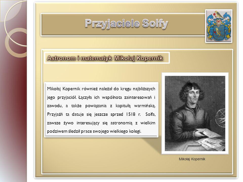 Mikołaj Kopernik również należał do kręgu najbliższych jego przyjaciół.