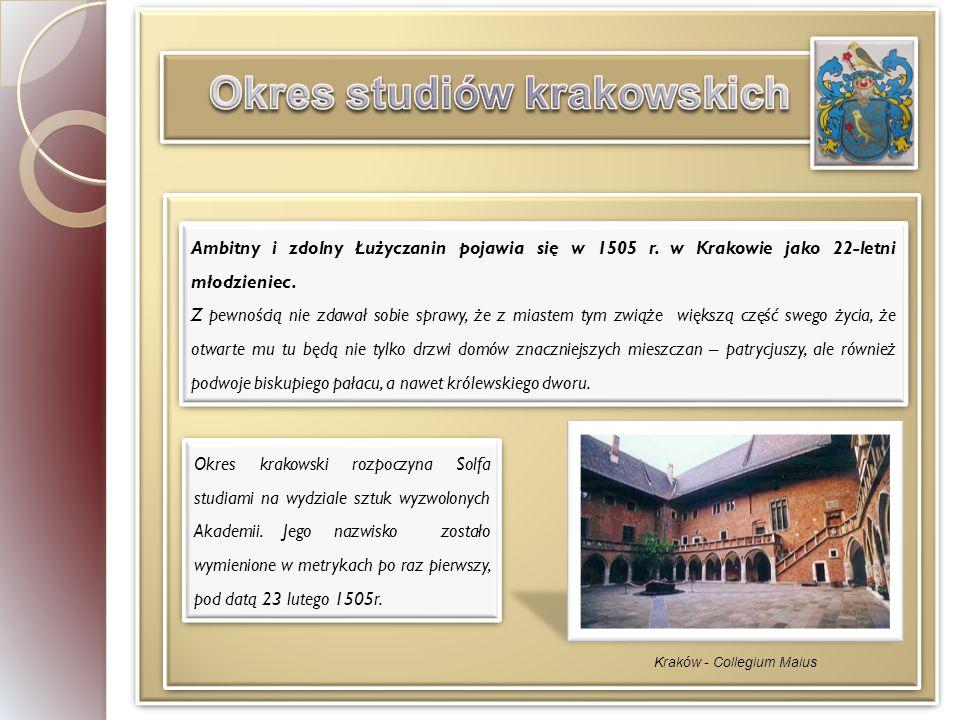 Ambitny i zdolny Łużyczanin pojawia się w 1505 r.w Krakowie jako 22-letni młodzieniec.