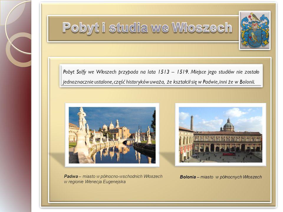 Pobyt Solfy we Włoszech przypada na lata 1513 – 1519.