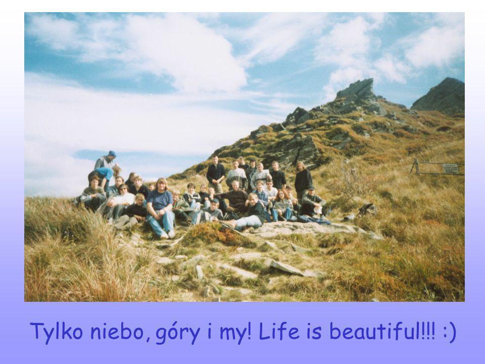 Tylko niebo, góry i my! Life is beautiful!!! :)