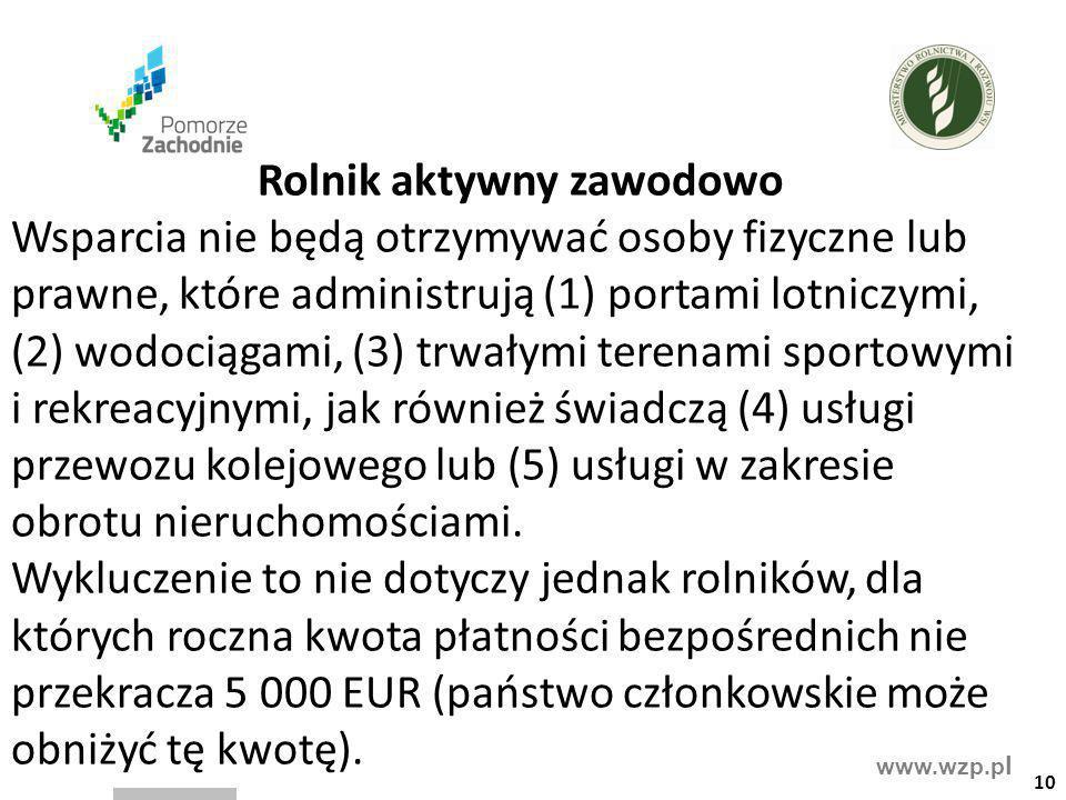 www.wzp.p l Rolnik aktywny zawodowo Wsparcia nie będą otrzymywać osoby fizyczne lub prawne, które administrują (1) portami lotniczymi, (2) wodociągami