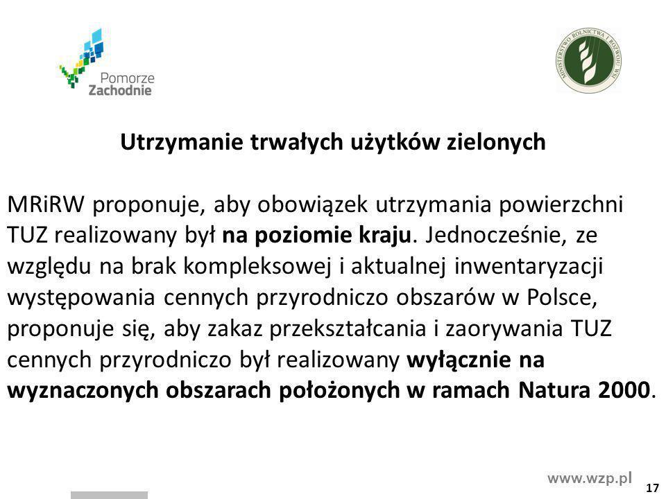 www.wzp.p l Utrzymanie trwałych użytków zielonych MRiRW proponuje, aby obowiązek utrzymania powierzchni TUZ realizowany był na poziomie kraju. Jednocz