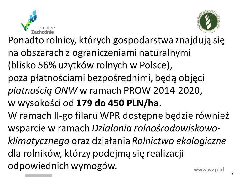 www.wzp.p l Ponadto rolnicy, których gospodarstwa znajdują się na obszarach z ograniczeniami naturalnymi (blisko 56% użytków rolnych w Polsce), poza p