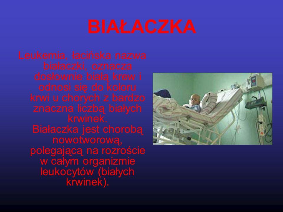 BIAŁACZKA Leukemia, łacińska nazwa białaczki, oznacza dosłownie białą krew i odnosi się do koloru krwi u chorych z bardzo znaczna liczbą białych krwin
