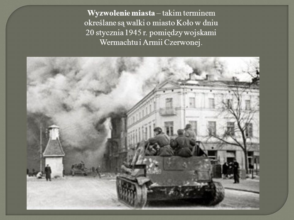 Wyzwolenie miasta – takim terminem określane są walki o miasto Koło w dniu 20 stycznia 1945 r.