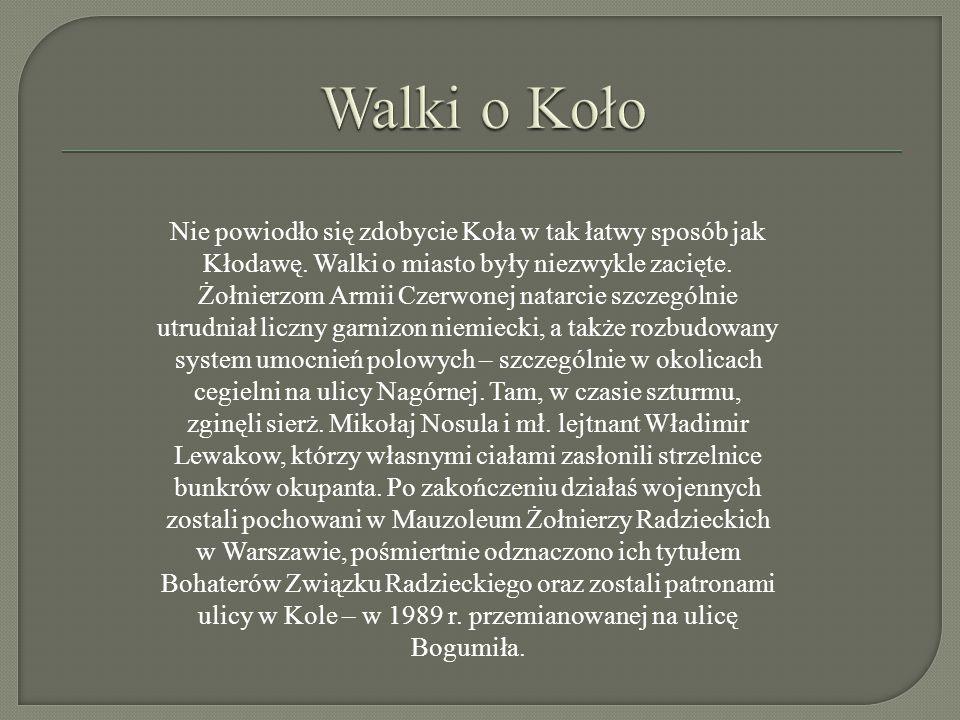 Nie powiodło się zdobycie Koła w tak łatwy sposób jak Kłodawę. Walki o miasto były niezwykle zacięte. Żołnierzom Armii Czerwonej natarcie szczególnie