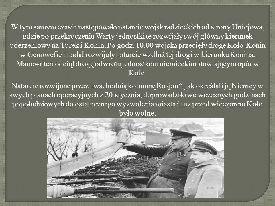 W tym samym czasie następowało natarcie wojsk radzieckich od strony Uniejowa, gdzie po przekroczeniu Warty jednostki te rozwijały swój główny kierunek uderzeniowy na Turek i Konin.