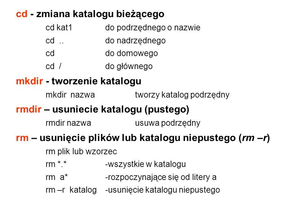 cd - zmiana katalogu bieżącego cd kat1do podrzędnego o nazwie cd.. do nadrzędnego cddo domowego cd /do głównego mkdir - tworzenie katalogu mkdir nazwa