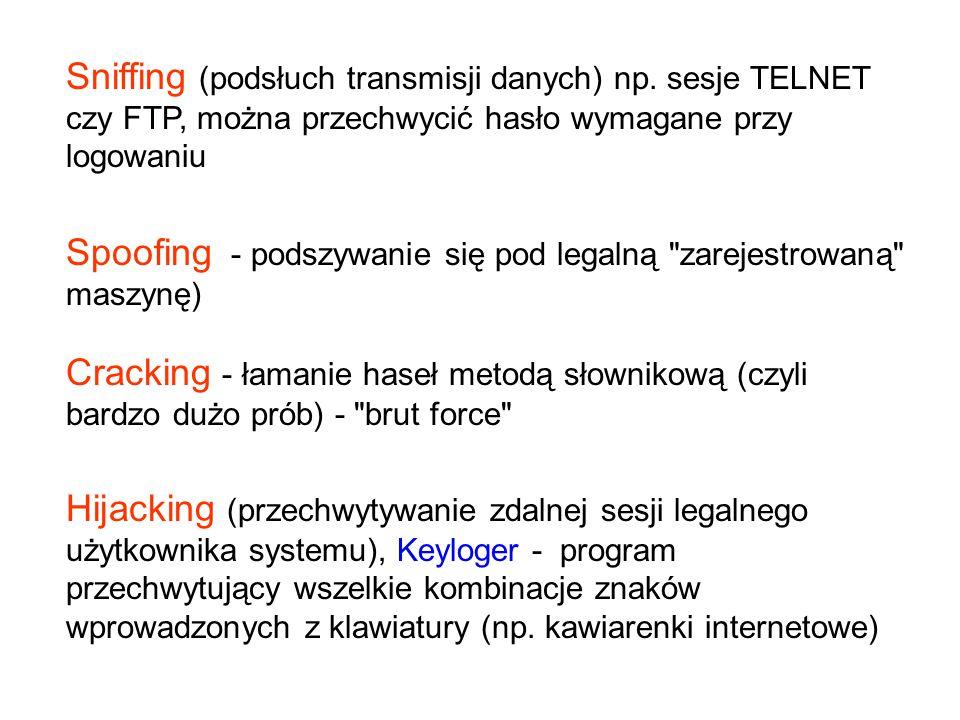 Sniffing (podsłuch transmisji danych) np. sesje TELNET czy FTP, można przechwycić hasło wymagane przy logowaniu Spoofing - podszywanie się pod legalną