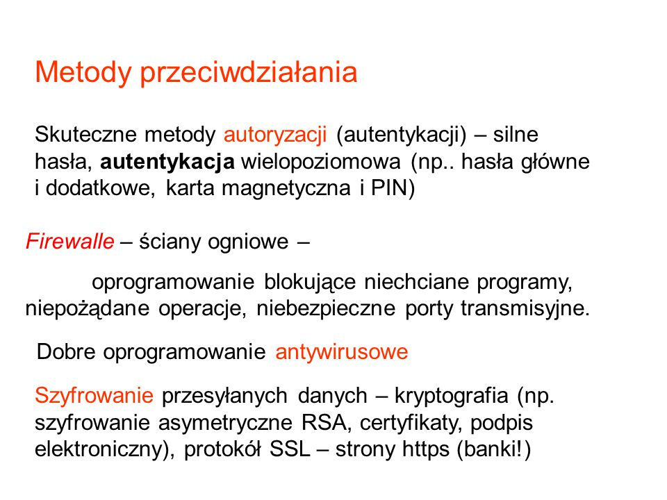 Metody przeciwdziałania Skuteczne metody autoryzacji (autentykacji) – silne hasła, autentykacja wielopoziomowa (np.. hasła główne i dodatkowe, karta m
