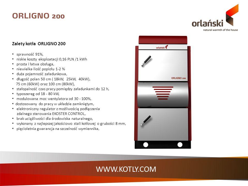 Zalety kotła ORLIGNO 200 sprawność 91%, niskie koszty eksploatacji 0,16 PLN /1 kWh prosta i łatwa obsługa, niewielka ilość popiołu 1-2 % duża pojemnoś