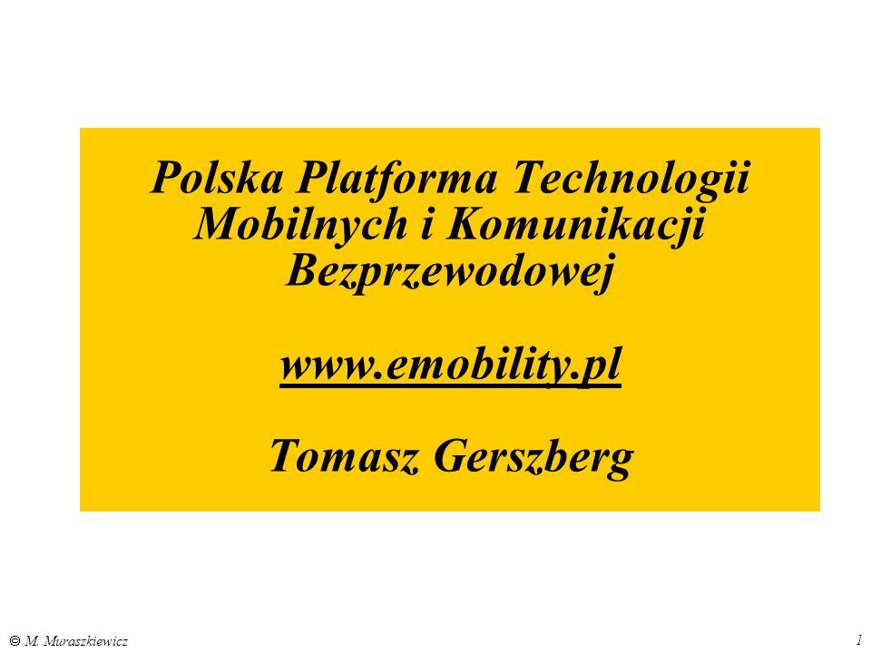 1  M. Muraszkiewicz Polska Platforma Technologii Mobilnych i Komunikacji Bezprzewodowej www.emobility.pl Tomasz Gerszberg