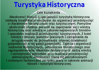 Turystyka Historyczna Cele kształcenia Absolwenci historii o specjalności turystyka historyczna zdobędą kwalifikacje niezbędne do organizacji przedsię