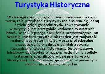 W strategii rozwoju regionu warmińsko-mazurskiego ważną rolę przypisano turystyce. Ma ona stać się jedną z wielu gałęzi gospodarczych. Inwestowanie w