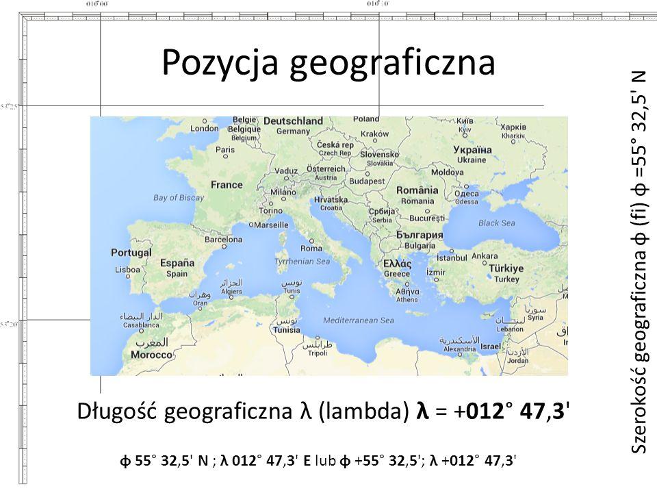 Pozycja geograficzna Szerokość geograficzna φ (fi) φ =55° 32,5 N Długość geograficzna λ (lambda) λ = +012° 47,3 φ 55° 32,5 N ; λ 012° 47,3 E lub φ +55° 32,5 ; λ +012° 47,3