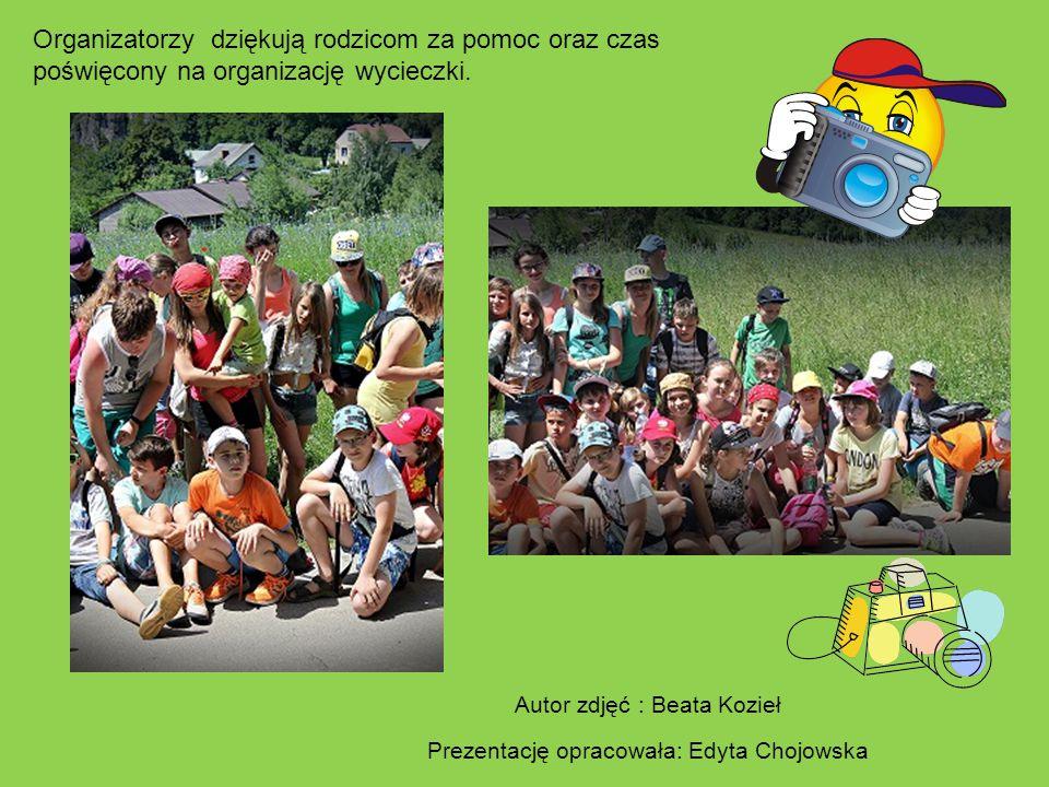 Autor zdjęć : Beata Kozieł Prezentację opracowała: Edyta Chojowska Organizatorzy dziękują rodzicom za pomoc oraz czas poświęcony na organizację wyciec