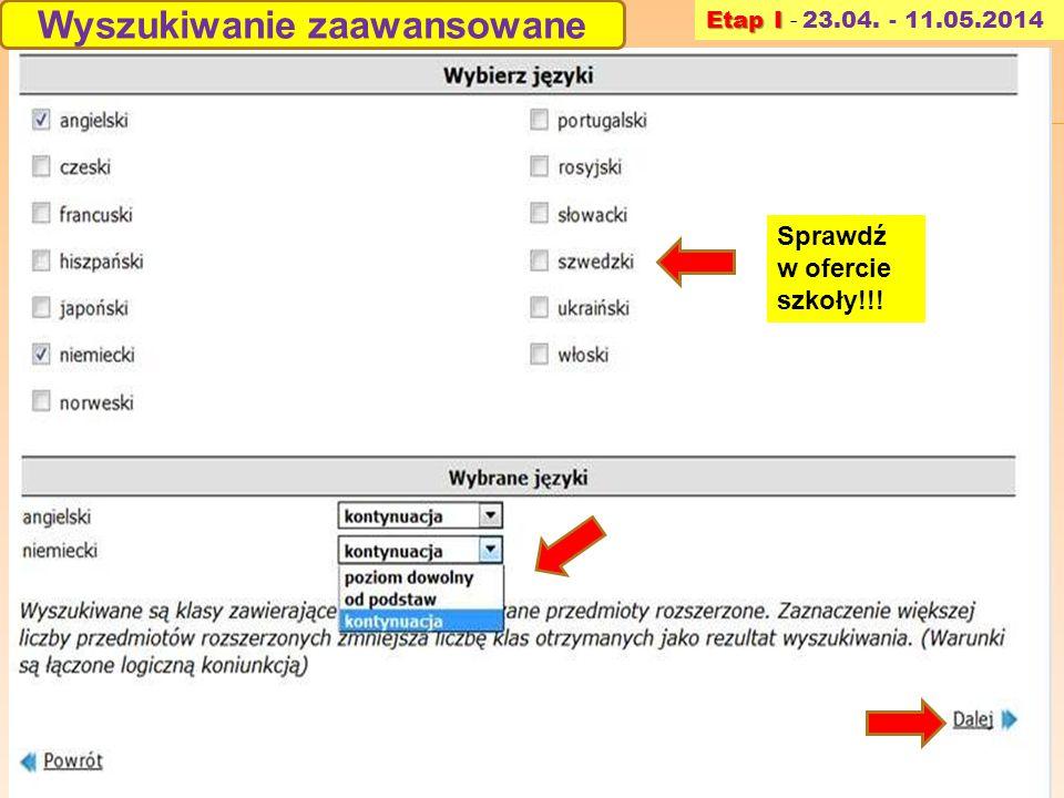 Wyszukiwanie zaawansowane Etap I Etap I - 23.04. - 11.05.2014 Sprawdź w ofercie szkoły!!!