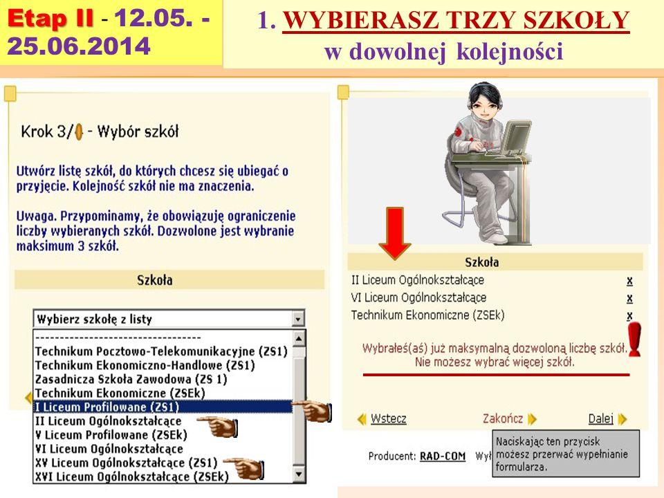 1. WYBIERASZ TRZY SZKOŁY w dowolnej kolejności Etap II Etap II - 12.05. - 25.06.2014