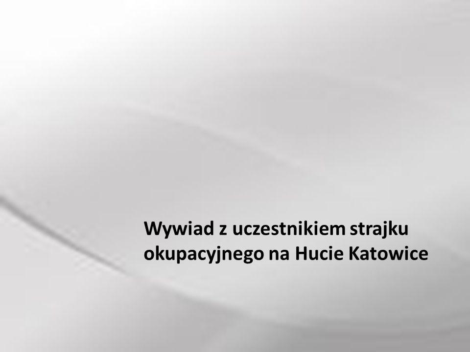 Wywiad z uczestnikiem strajku okupacyjnego na Hucie Katowice