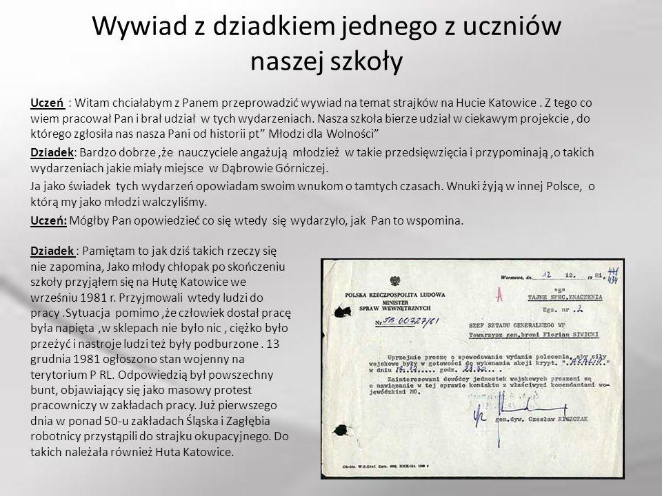 Wywiad z dziadkiem jednego z uczniów naszej szkoły Uczeń : Witam chciałabym z Panem przeprowadzić wywiad na temat strajków na Hucie Katowice. Z tego c