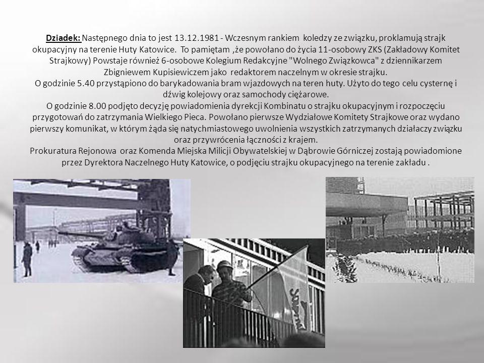Dziadek: Następnego dnia to jest 13.12.1981 - Wczesnym rankiem koledzy ze związku, proklamują strajk okupacyjny na terenie Huty Katowice. To pamiętam,